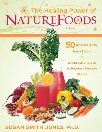 The Healing Power of NatureFoods by Susan Smith Jones, Ph.D.