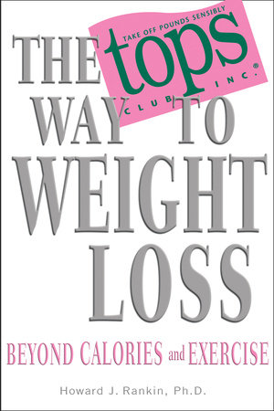 The TOPS Way to Weight Loss by Howard Rankin, Ph.D.