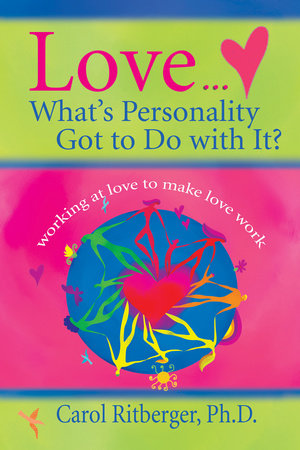 Love...What's Personality Got To Do With It? by Carol Ritberger, Ph.D.