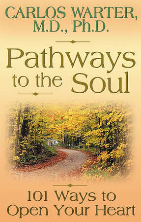 Pathways to the Soul by Carlos Warter, M.D./Ph.D.