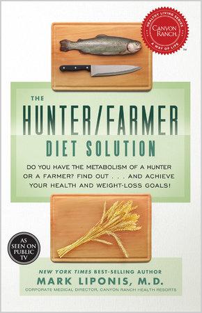 The Hunter/Farmer Diet Solution by Mark Liponis, M.D.