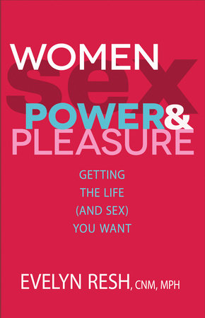 Women, Sex, Power, And Pleasure by Evelyn Resh, CNM/MPH