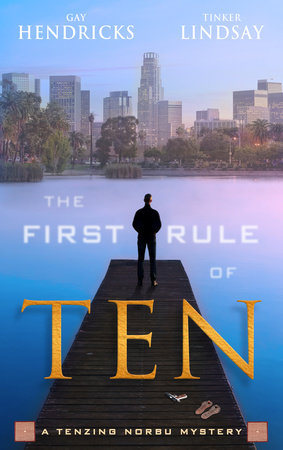 The First Rule of Ten by Gay Hendricks, Ph.D. and Tinker Lindsay