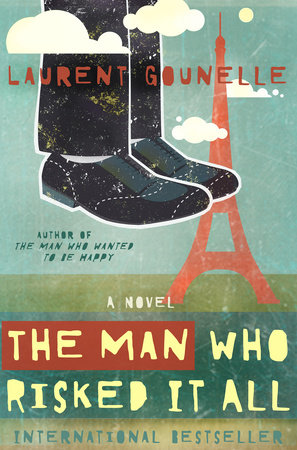 The Man Who Risked It All by Laurent Gounelle