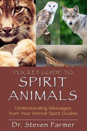 Pocket Guide to Spirit Animals by Steven D. Farmer, Ph.D