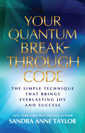 Your Quantum Breakthrough Code by Sandra Anne Taylor