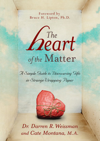 The Heart of the Matter by Darren R. Weissman, Dr. and Cate Montana