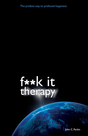 F**K It Therapy by John C. Parkin