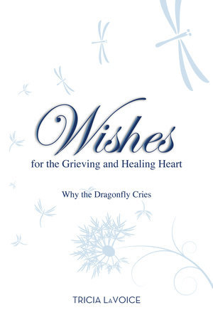 Wishes for the Grieving and Healing Heart by Tricia Lavoice