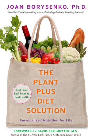 The PlantPlus Diet Solution by Joan Z. Borysenko, Ph.D.