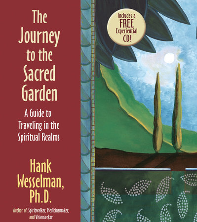 The Journey To The Sacred Garden by Hank Wesselman