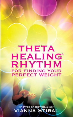 ThetaHealing Rhythm for Finding Your Perfect Weight by Vianna Stibal