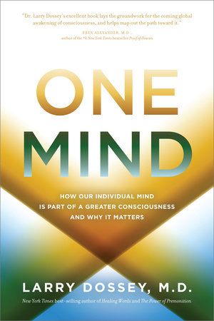 One Mind by Larry Dossey, M.D.