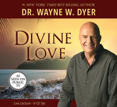 Divine Love by Dr. Wayne W. Dyer