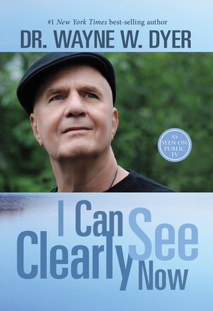 I Can See Clearly Now by Dr. Wayne W. Dyer