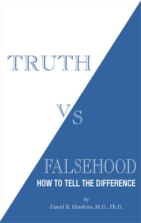 Truth vs. Falsehood by David R. Hawkins, M.D./Ph.D.