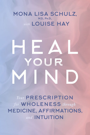 Heal Your Mind by Mona Lisa Schulz, MD, PHD