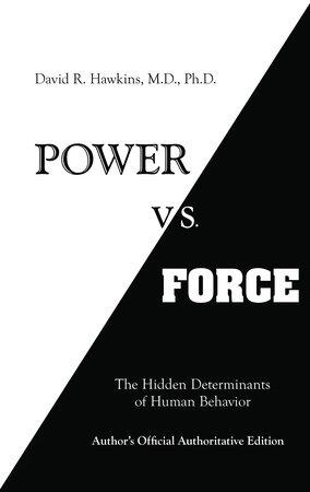 Power vs. Force by David R. Hawkins, M.D., Ph.D.