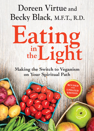 Eating in the Light by Doreen Virtue and Becky Black, M.F.T, R.D.
