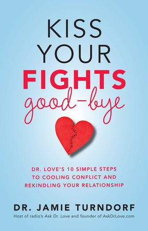 Kiss Your Fights Good-bye by Jamie Turndorf, Dr.