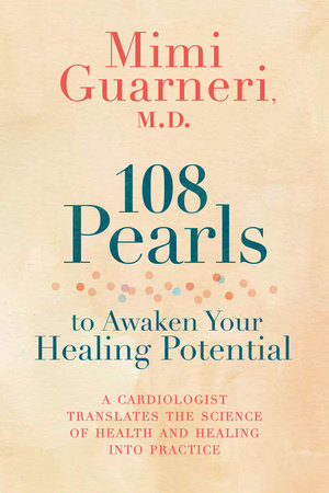 108 Pearls to Awaken Your Healing Potential by Mimi Guarneri, M.D.