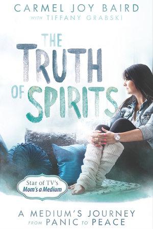 The Truth of Spirits by Carmel Joy Baird and Tiffany Grabski