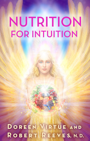 Nutrition for Intuition by Doreen Virtue and Robert Reeves