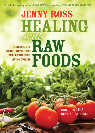 Healing with Raw Foods by Jenny Ross