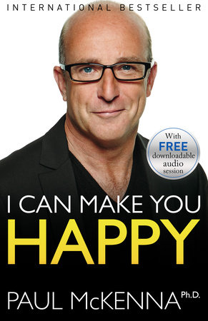 I Can Make You Happy by Paul McKenna, Ph.D.