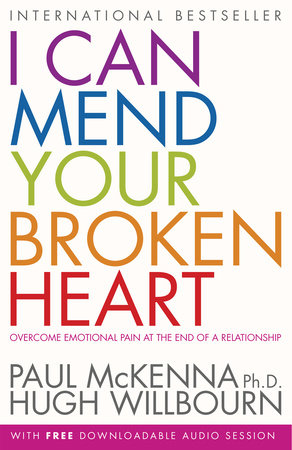 I Can Mend Your Broken Heart by Paul McKenna, Ph.D.