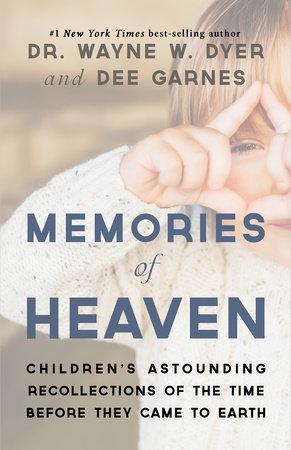 Memories of Heaven by Dr. Wayne W. Dyer and Dee Garnes