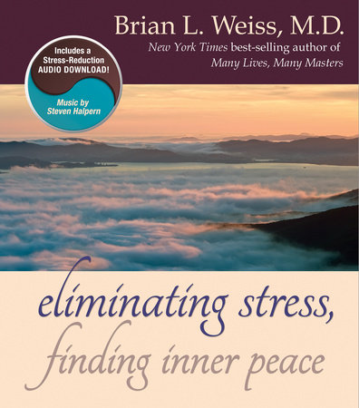 Eliminating Stress, Finding Inner Peace by Brian L. Weiss, M.D.