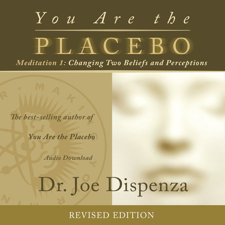 You Are the Placebo Meditation 1 -- Revised Edition by Dr. Joe Dispenza