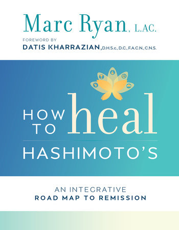 How to Heal Hashimoto's by Marc Ryan, L.Ac.