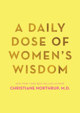 A Daily Dose of Women's Wisdom by Christiane Northrup, M.D.