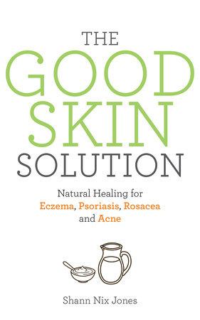 The Good Skin Solution by Shann Nix Jones