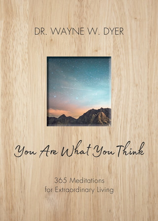 You Are What You Think by Dr. Wayne W. Dyer