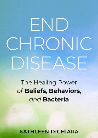 End Chronic Disease by Kathleen DiChiara