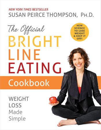 The Official Bright Line Eating Cookbook by Susan Peirce Thompson