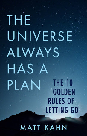 The Universe Always Has a Plan by Matt Kahn