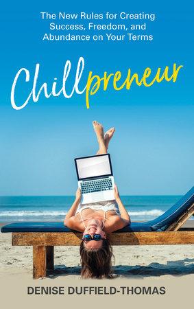 Chillpreneur by Denise Duffield-Thomas