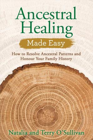 Ancestral Healing Made Easy by Terry O'Sullivan and Natalia O'Sullivan