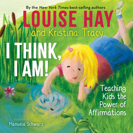I Think, I Am! by Louise Hay and Kristina Tracy