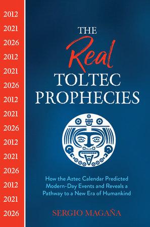 The Real Toltec Prophecies by Sergio Magaña