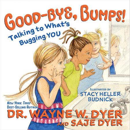 Good-bye, Bumps! by Dr. Wayne W. Dyer and Saje Dyer