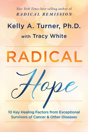 Radical Hope by Kelly A. Turner, Ph.D. and Tracy White