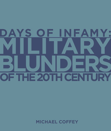 Days of Infamy:  Military Blunders of the 20th Century by Michael Coffey