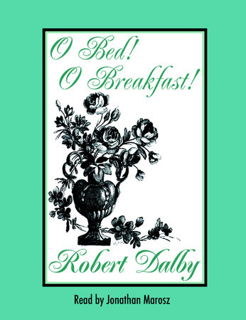 O Bed! O Breakfast! by Robert Dalby