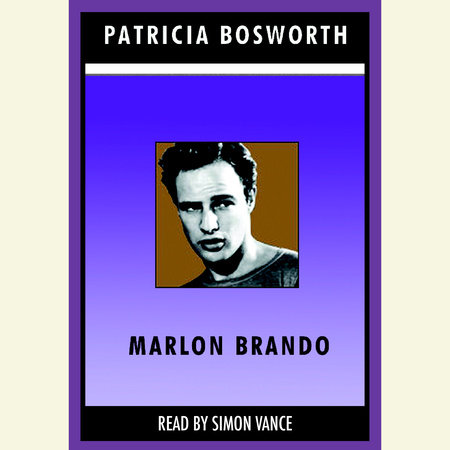Marlon Brando by Patricia Bosworth