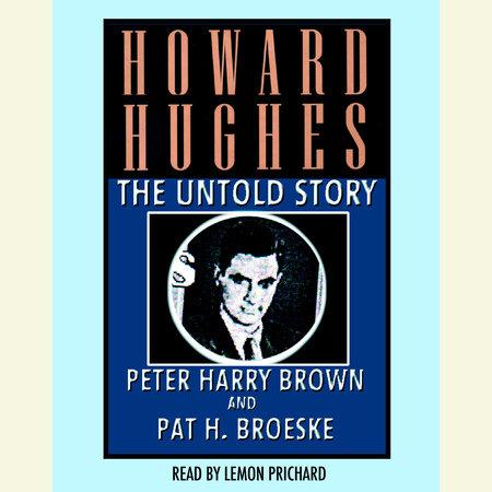 Howard Hughes by Peter Harry Brown and Pat H. Broeske